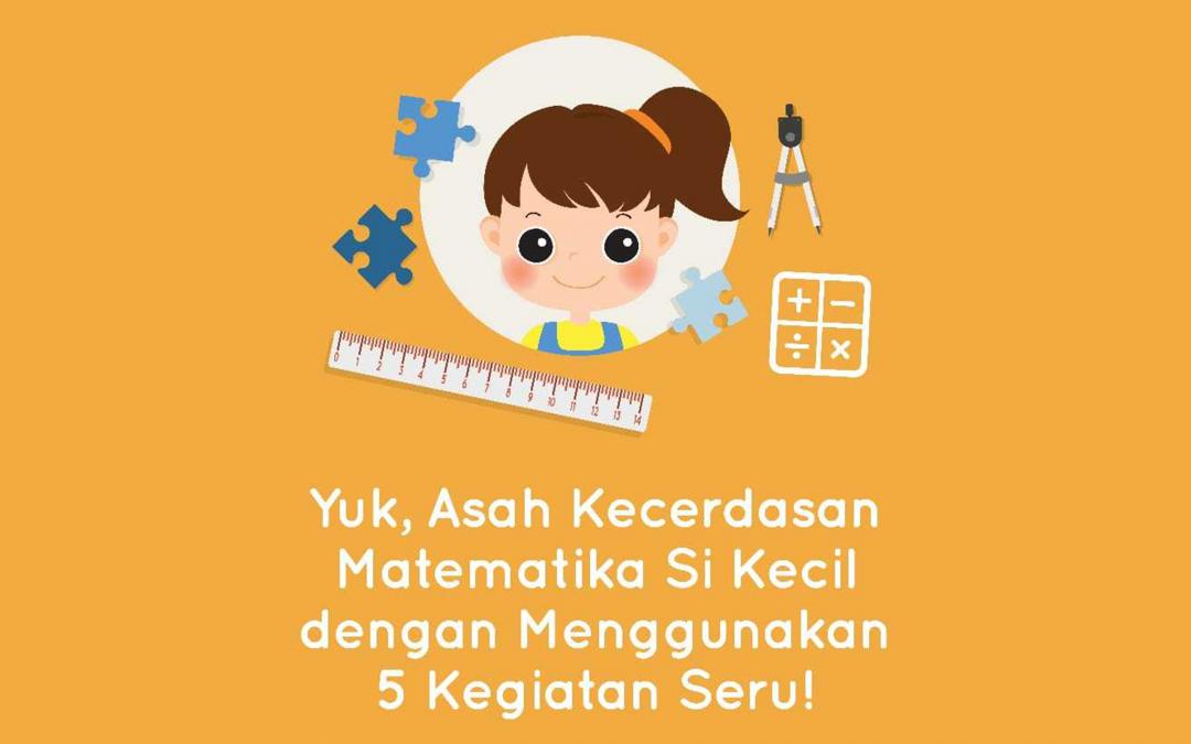 Yuk, Asah Kecerdasan Matematika Si Kecil  dengan Menggunakan 5 Kegiatan Seru!